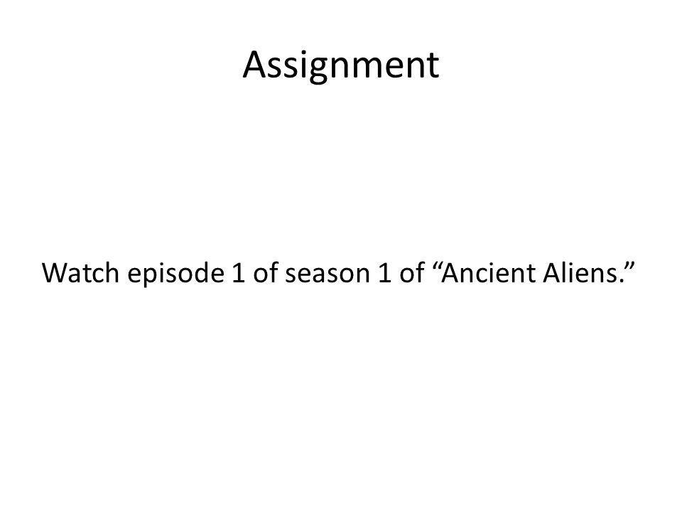 Assignment Watch episode 1 of season 1 of Ancient Aliens.