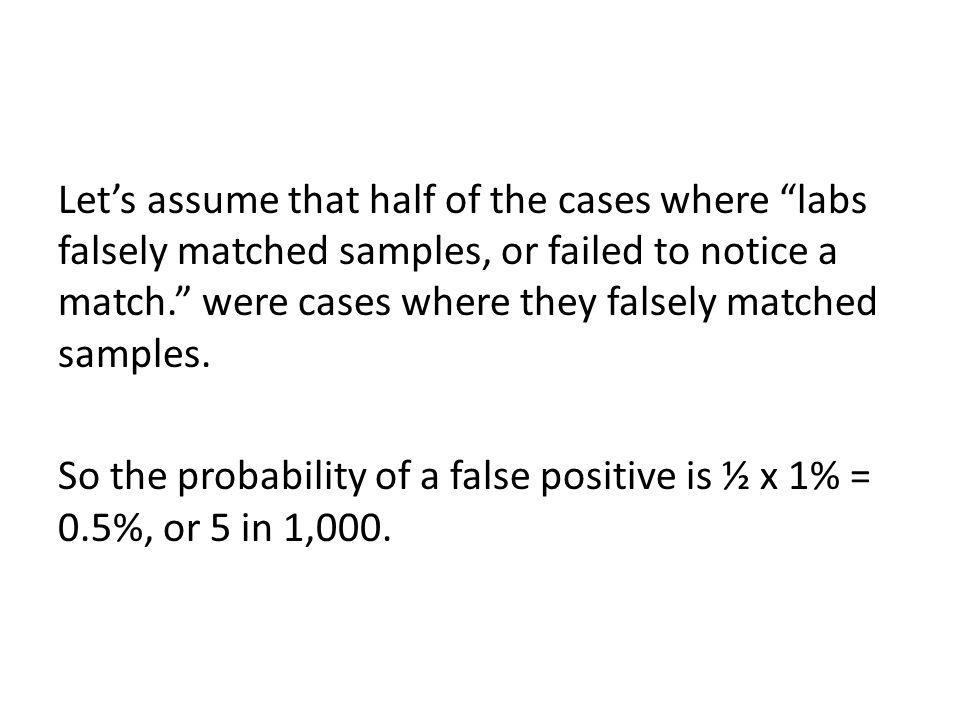 Lets assume that half of the cases where labs falsely matched samples, or failed to notice a match. were cases where they falsely matched samples. So