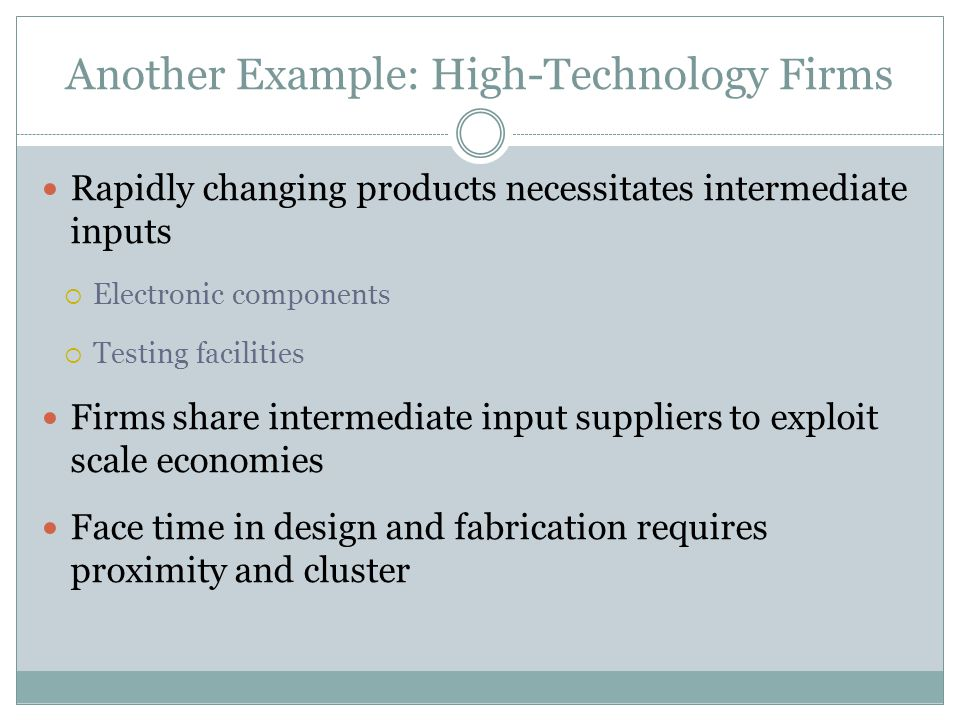Rapidly changing products necessitates intermediate inputs Electronic components Testing facilities Firms share intermediate input suppliers to exploi
