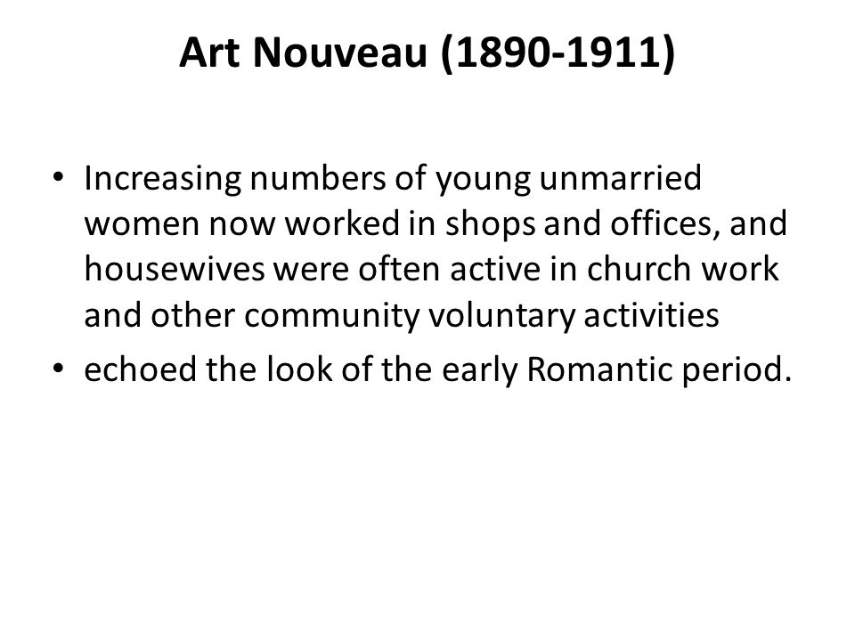 Art Nouveau (1890-1911) Increasing numbers of young unmarried women now worked in shops and offices, and housewives were often active in church work a