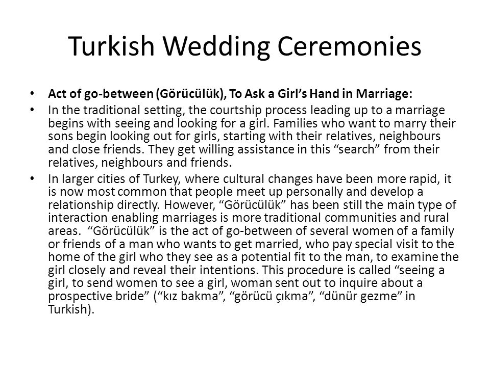 Turkish Wedding Ceremonies Act of go-between (Görücülük), To Ask a Girls Hand in Marriage: In the traditional setting, the courtship process leading u