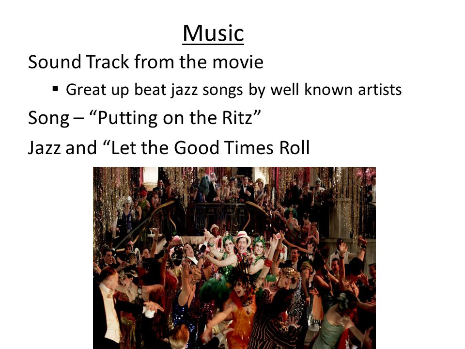 Music Sound Track from the movie Great up beat jazz songs by well known artists Song – Putting on the Ritz Jazz and Let the Good Times Roll