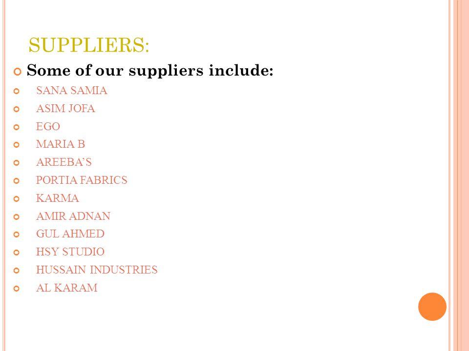 SUPPLIERS: Some of our suppliers include: SANA SAMIA ASIM JOFA EGO MARIA B AREEBAS PORTIA FABRICS KARMA AMIR ADNAN GUL AHMED HSY STUDIO HUSSAIN INDUSTRIES AL KARAM