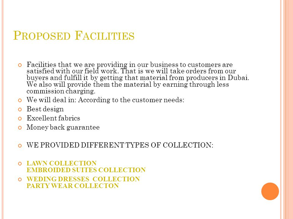 P ROPOSED F ACILITIES Facilities that we are providing in our business to customers are satisfied with our field work.