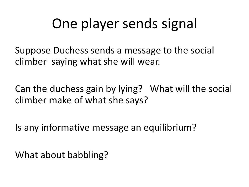One player sends signal Suppose Duchess sends a message to the social climber saying what she will wear.