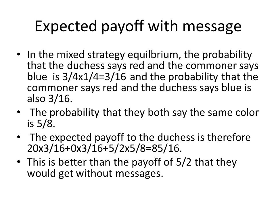 Expected payoff with message In the mixed strategy equilbrium, the probability that the duchess says red and the commoner says blue is 3/4x1/4=3/16 and the probability that the commoner says red and the duchess says blue is also 3/16.
