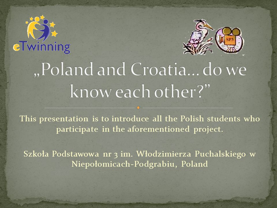 This presentation is to introduce all the Polish students who participate in the aforementioned project.