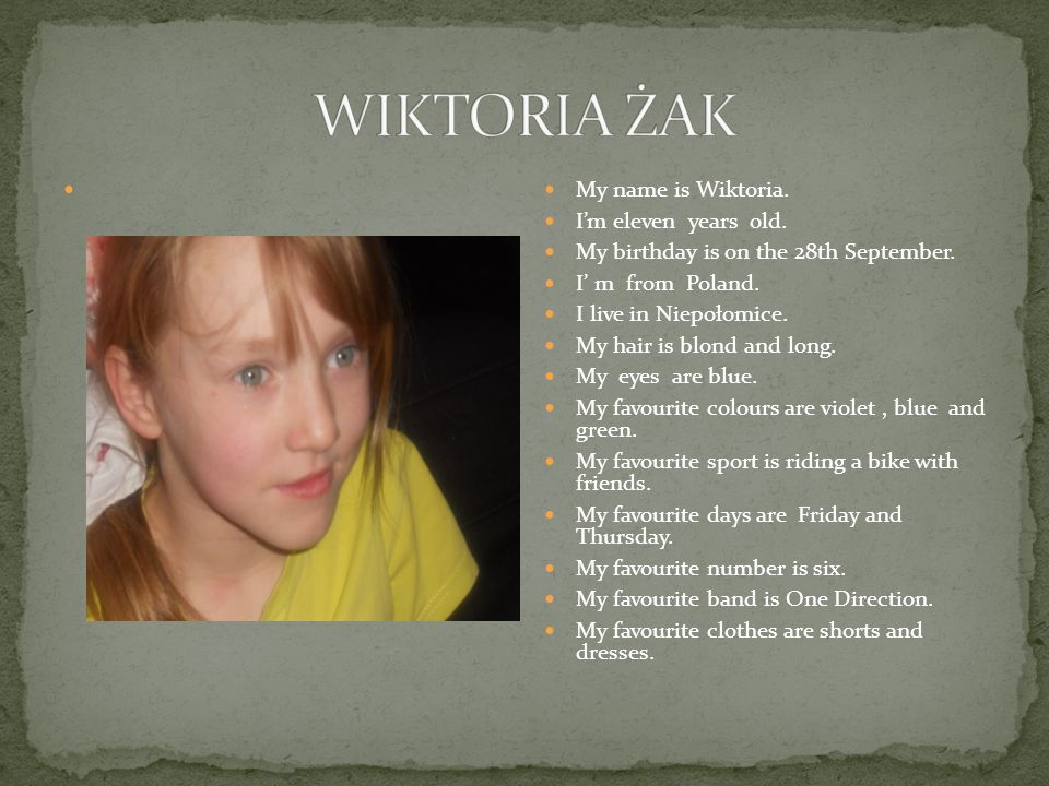 My name is Wiktoria. Im eleven years old. My birthday is on the 28th September.