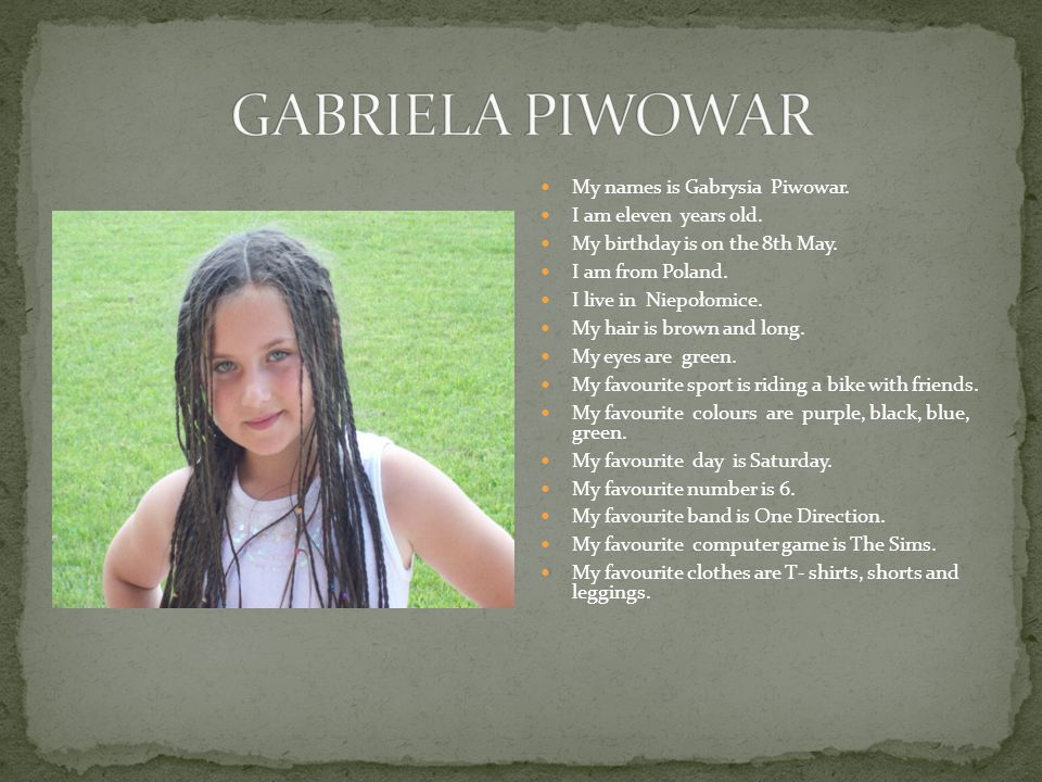 My names is Gabrysia Piwowar. I am eleven years old.