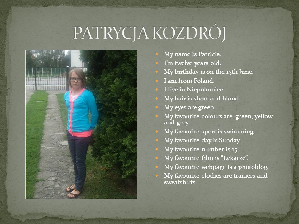 My name is Patricia. Im twelve years old. My birthday is on the 15th June.