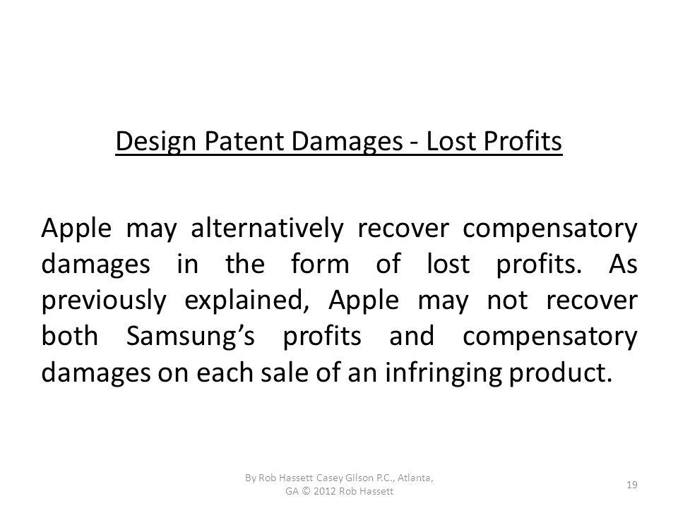 Design Patent Damages - Lost Profits Apple may alternatively recover compensatory damages in the form of lost profits.