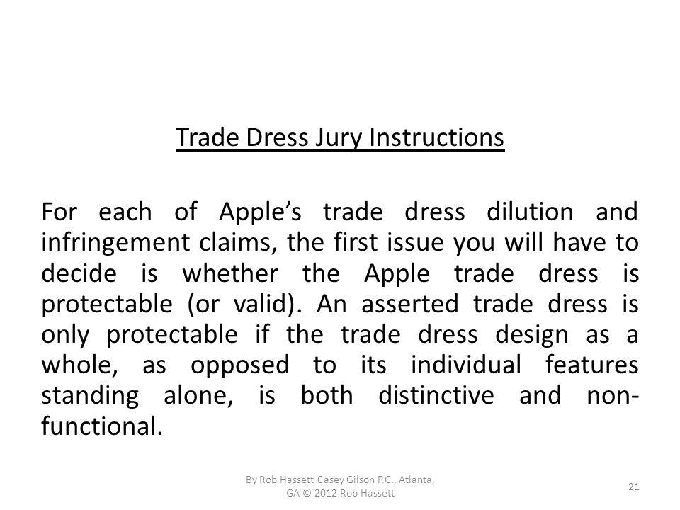 Trade Dress Jury Instructions For each of Apples trade dress dilution and infringement claims, the first issue you will have to decide is whether the Apple trade dress is protectable (or valid).