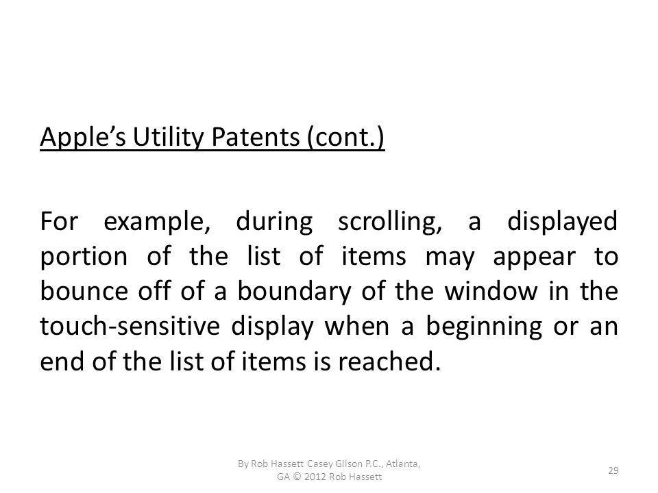 Apples Utility Patents (cont.) For example, during scrolling, a displayed portion of the list of items may appear to bounce off of a boundary of the window in the touch-sensitive display when a beginning or an end of the list of items is reached.