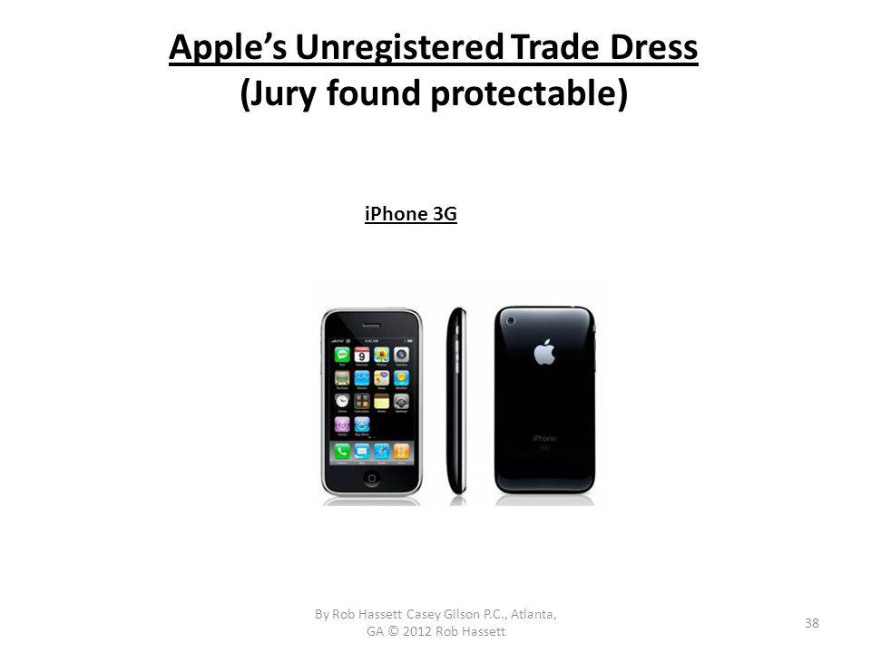 Apples Unregistered Trade Dress (Jury found protectable) 38 iPhone 3G By Rob Hassett Casey Gilson P.C., Atlanta, GA © 2012 Rob Hassett