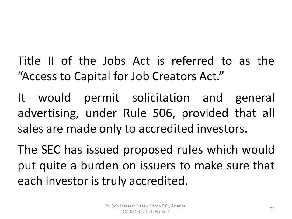 Title II of the Jobs Act is referred to as the Access to Capital for Job Creators Act.