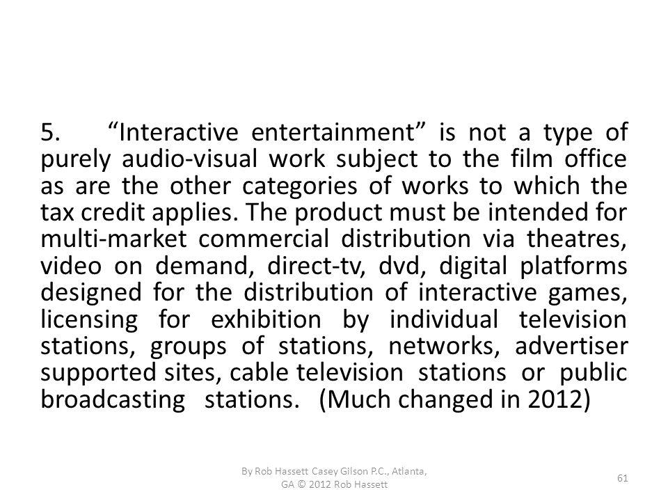 5.Interactive entertainment is not a type of purely audio-visual work subject to the film office as are the other categories of works to which the tax credit applies.