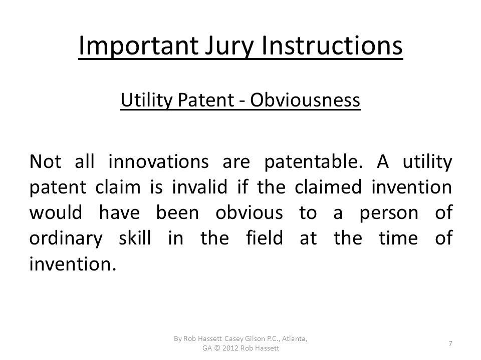 Important Jury Instructions Utility Patent - Obviousness Not all innovations are patentable.