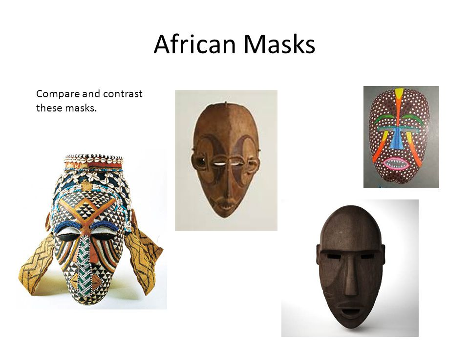 African Masks Compare and contrast these masks.