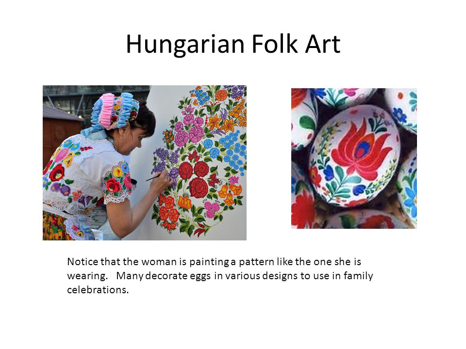 Hungarian Folk Art Notice that the woman is painting a pattern like the one she is wearing.