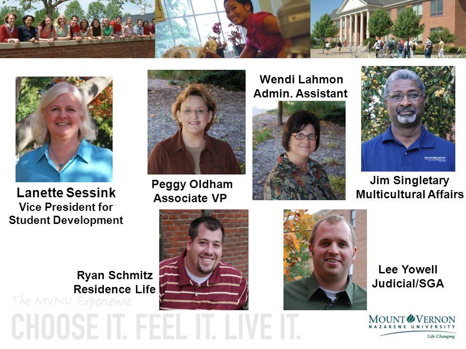 Lanette Sessink Vice President for Student Development Ryan Schmitz Residence Life Peggy Oldham Associate VP Lee Yowell Judicial/SGA Jim Singletary Mu