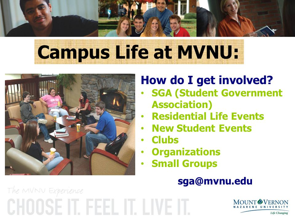 How do I get involved? SGA (Student Government Association) Residential Life Events New Student Events Clubs Organizations Small Groups sga@mvnu.edu C