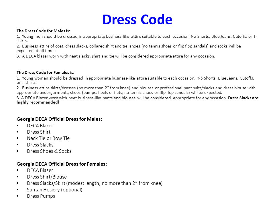 Dress Code The Dress Code for Males is: 1. Young men should be dressed in appropriate business-like attire suitable to each occasion. No Shorts, Blue