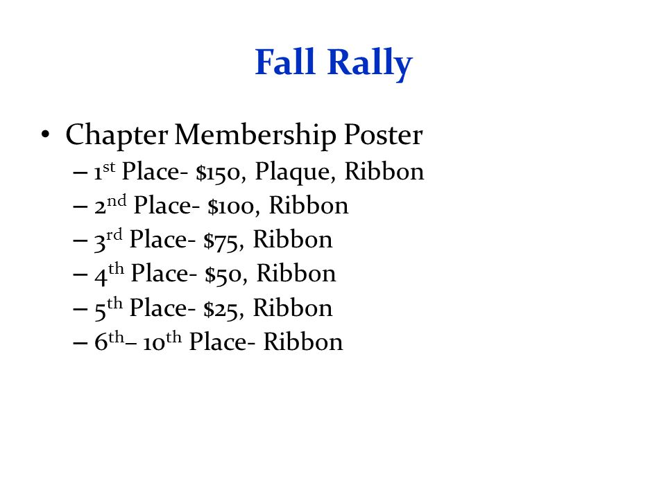 Fall Rally Chapter Membership Poster – 1 st Place- $150, Plaque, Ribbon – 2 nd Place- $100, Ribbon – 3 rd Place- $75, Ribbon – 4 th Place- $50, Ribbon – 5 th Place- $25, Ribbon – 6 th – 10 th Place- Ribbon