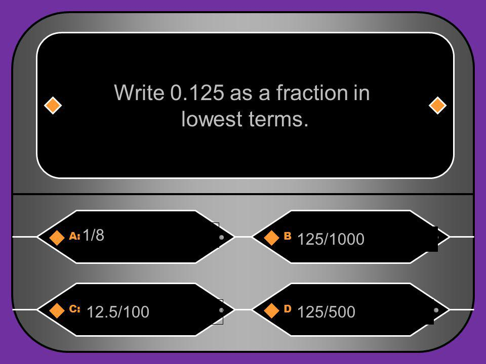 A:B: 16.5/10033/200 Write 16.5% as a fraction In lowest terms. C:D: 330/1000165/1000