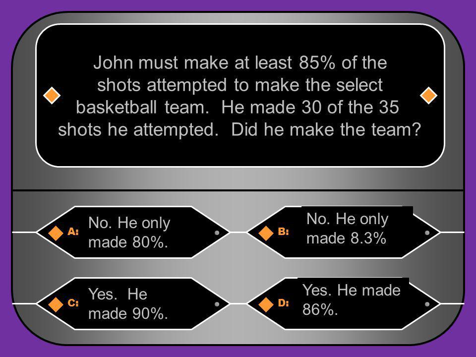 A:B: No.He only made 80%. No.