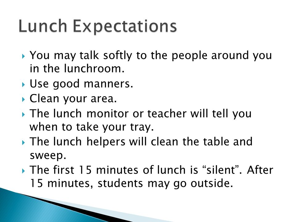 You may talk softly to the people around you in the lunchroom.