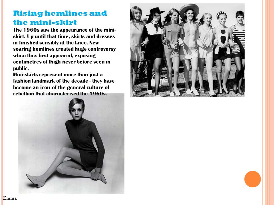 Rising hemlines and the mini-skirt The 1960s saw the appearance of the mini- skirt.