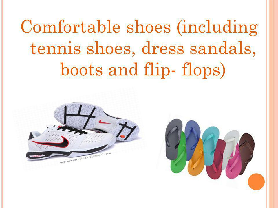 Comfortable shoes (including tennis shoes, dress sandals, boots and flip- flops)