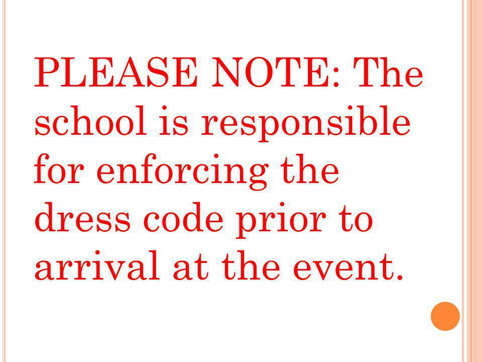 PLEASE NOTE: The school is responsible for enforcing the dress code prior to arrival at the event.