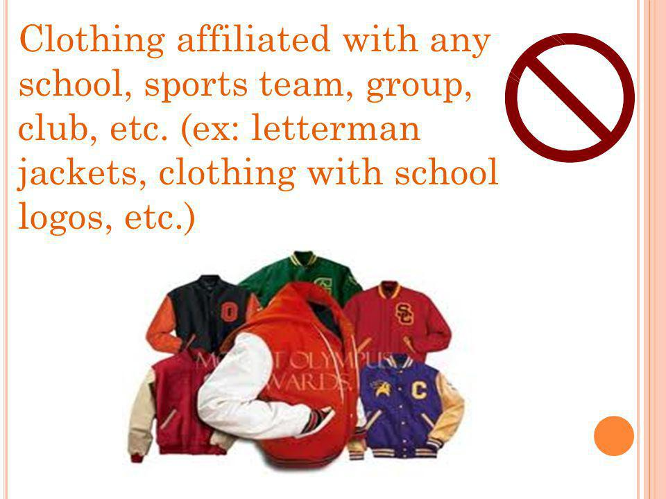 Clothing affiliated with any school, sports team, group, club, etc. (ex: letterman jackets, clothing with school logos, etc.)
