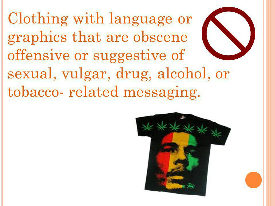 Clothing with language or graphics that are obscene offensive or suggestive of sexual, vulgar, drug, alcohol, or tobacco- related messaging.