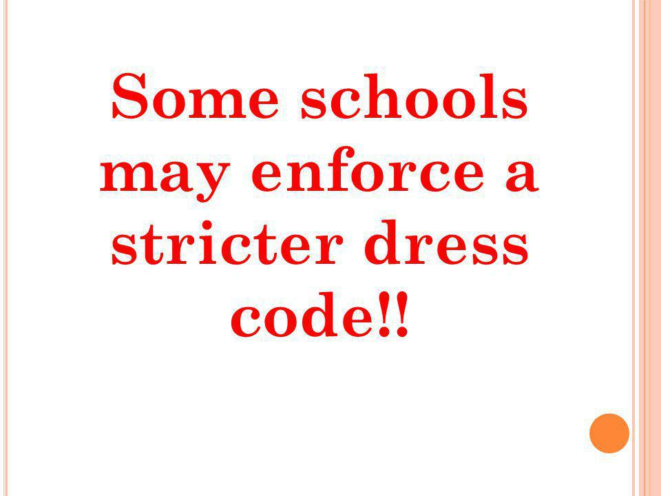 Some schools may enforce a stricter dress code!!