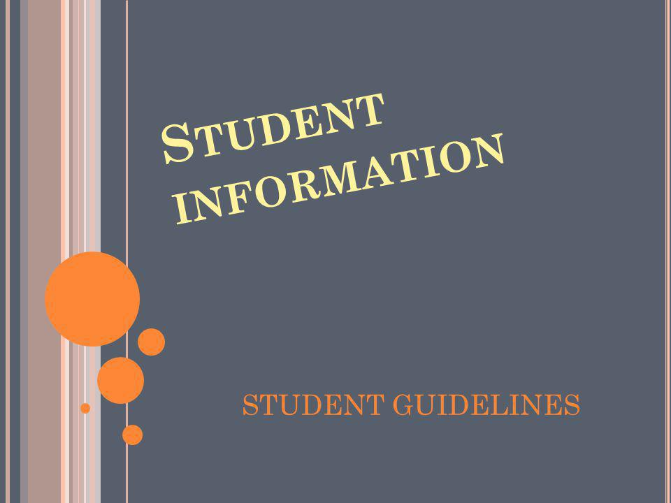 S TUDENT INFORMATION STUDENT GUIDELINES