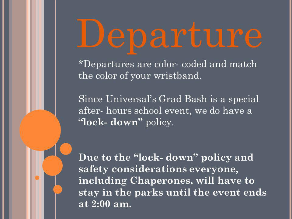 Departure *Departures are color- coded and match the color of your wristband. Since Universals Grad Bash is a special after- hours school event, we do