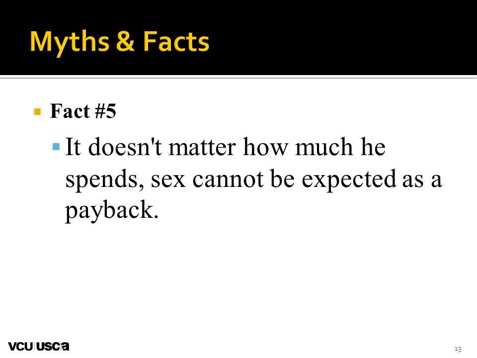 Fact #5 It doesn't matter how much he spends, sex cannot be expected as a payback. 13
