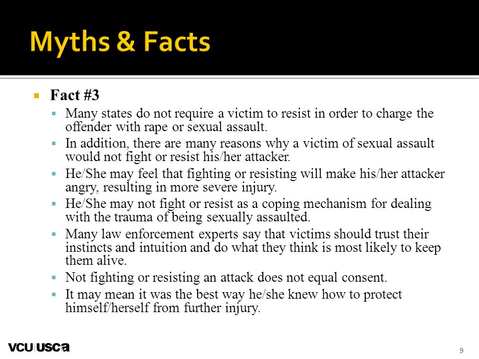 Fact #3 Many states do not require a victim to resist in order to charge the offender with rape or sexual assault. In addition, there are many reasons