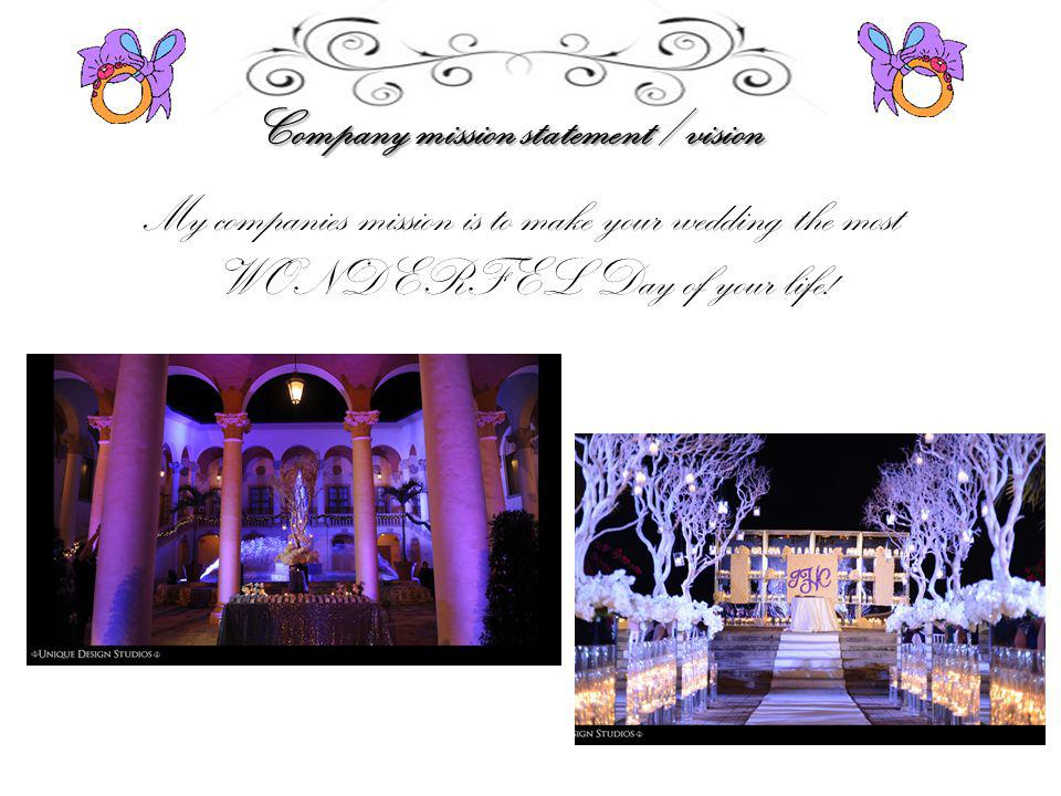 Company mission statement / vision My companies mission is to make your wedding the most WONDERFEL Day of your life!