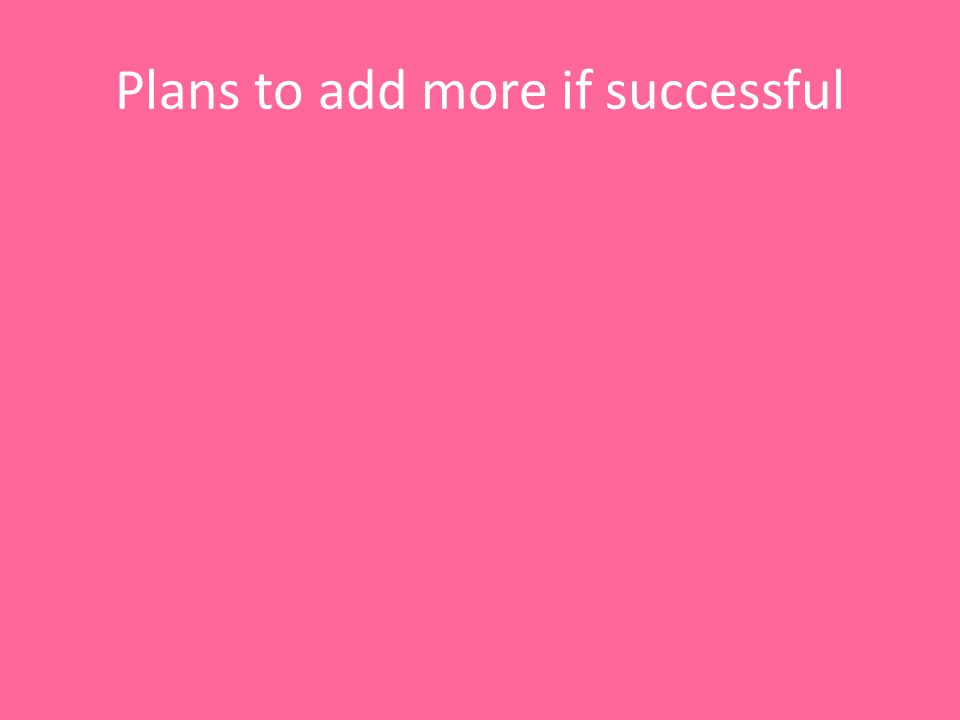 Plans to add more if successful
