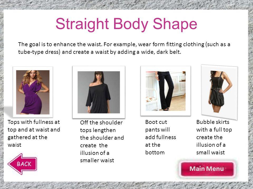 Straight Body Shape The goal is to enhance the waist.