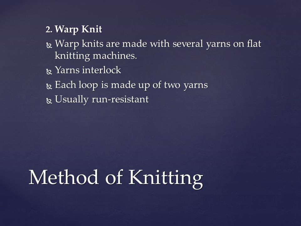 2.Warp Knit Warp knits are made with several yarns on flat knitting machines.