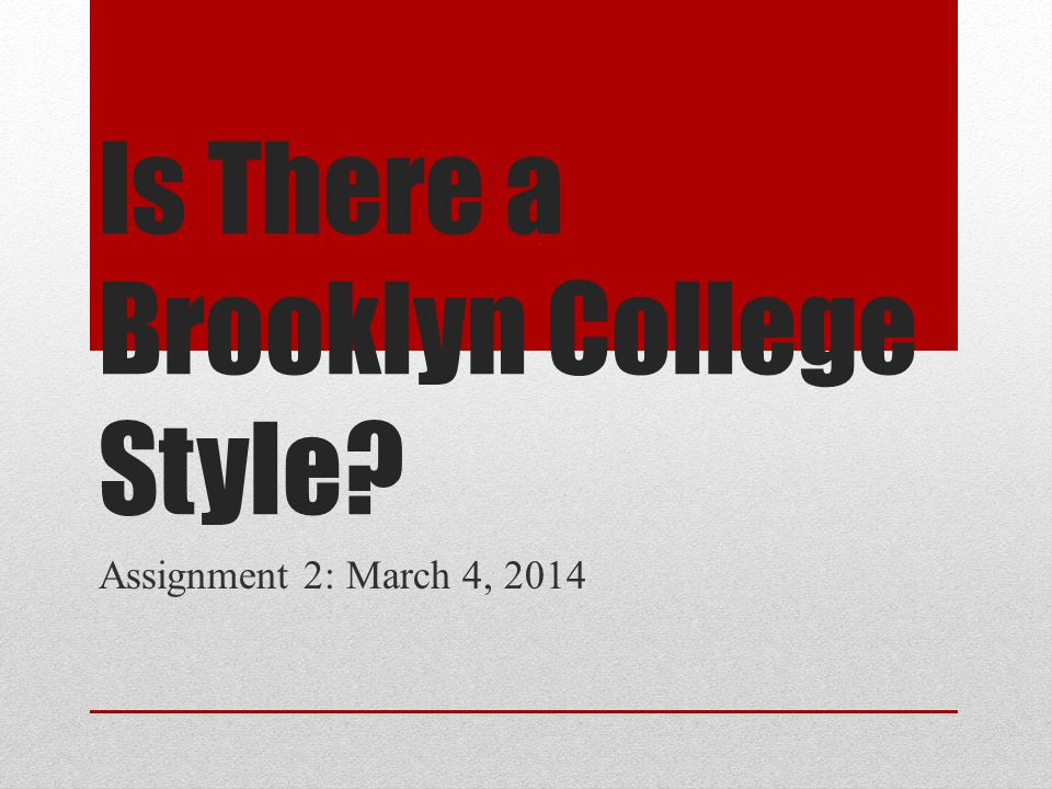 Brooklyn College Style: Casual Brooklyn College students have more of a casual/comfortable style, which is practical for everyday use.
