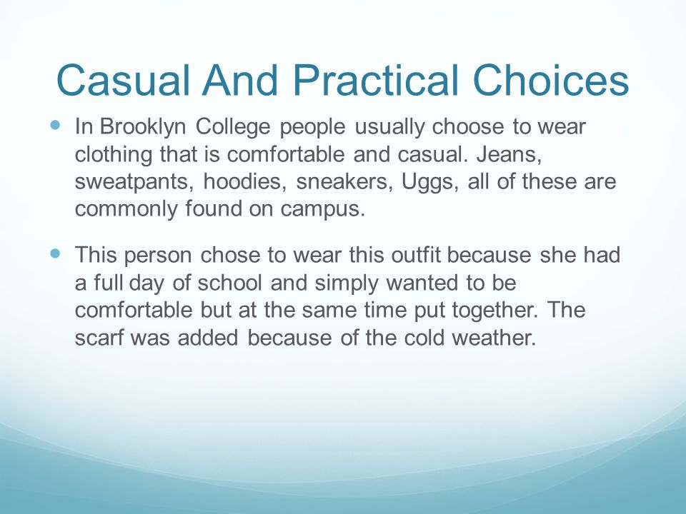 Casual And Practical Choices In Brooklyn College people usually choose to wear clothing that is comfortable and casual.