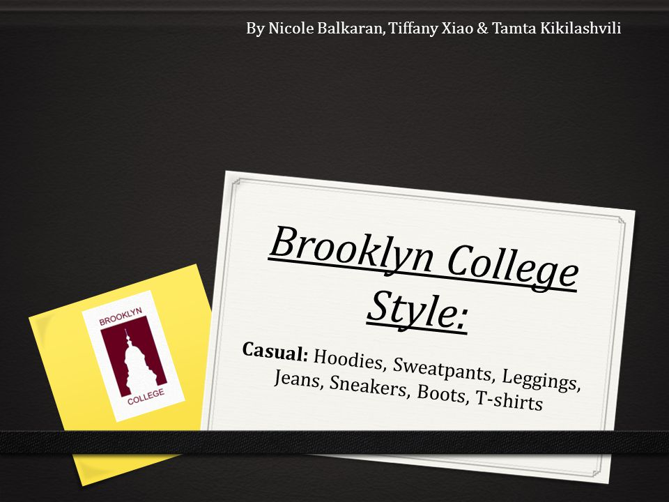 Brooklyn College Style: Casual: Hoodies, Sweatpants, Leggings, Jeans, Sneakers, Boots, T-shirts By Nicole Balkaran, Tiffany Xiao & Tamta Kikilashvili