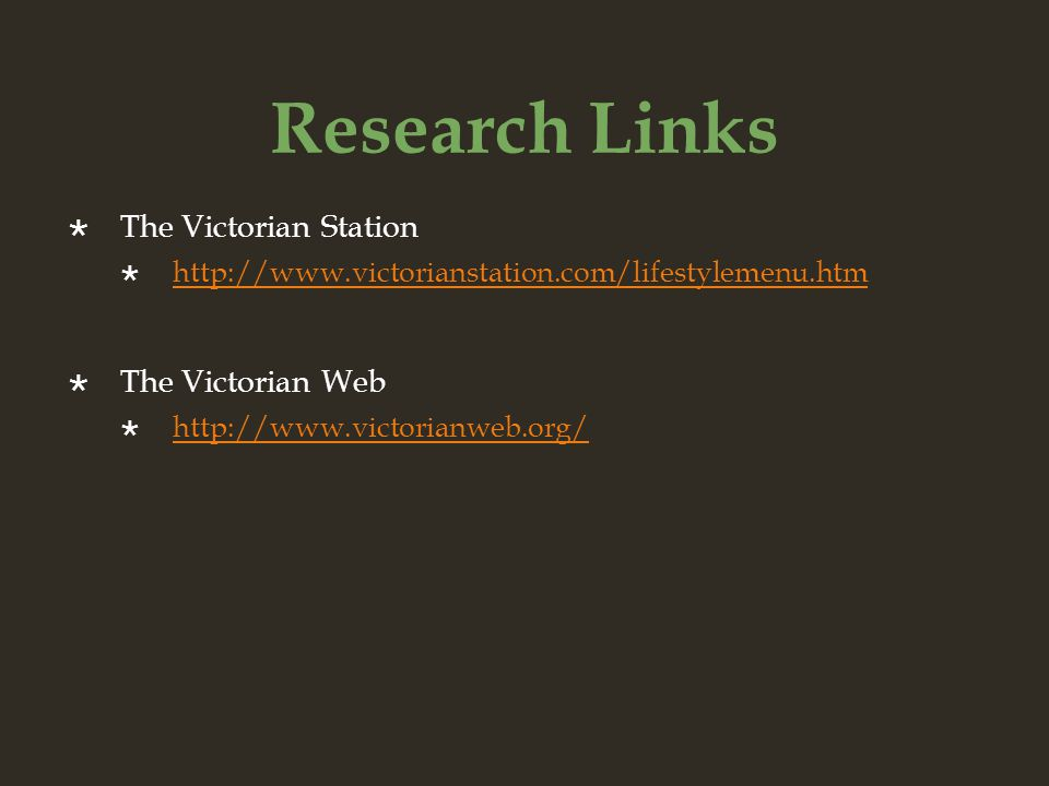 Research Links The Victorian Station http://www.victorianstation.com/lifestylemenu.htm The Victorian Web http://www.victorianweb.org/
