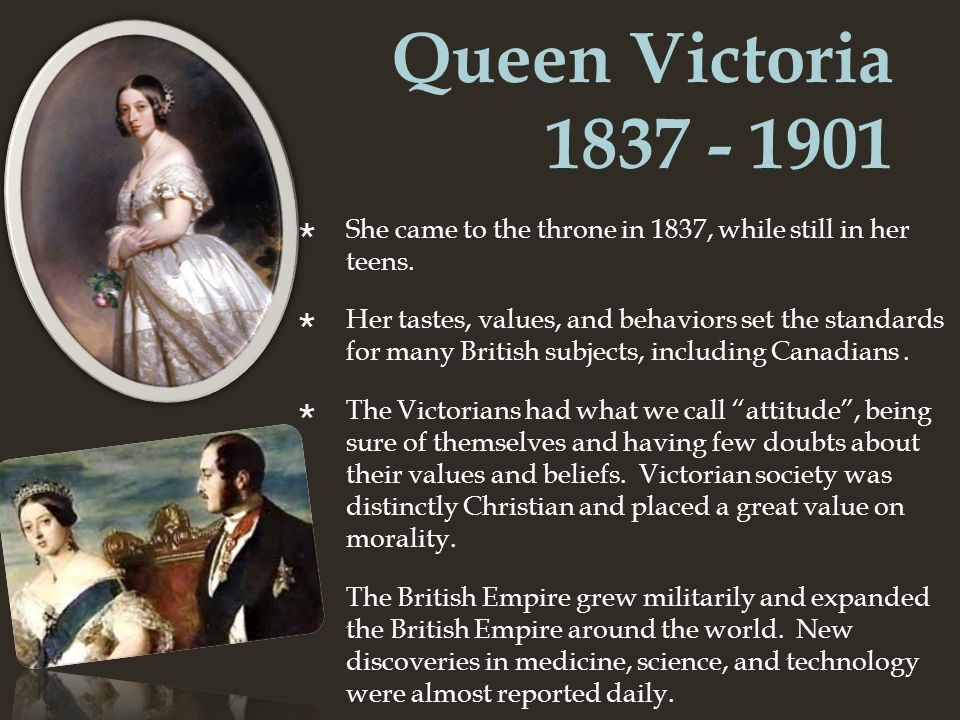 Queen Victoria 1837 - 1901 She came to the throne in 1837, while still in her teens.