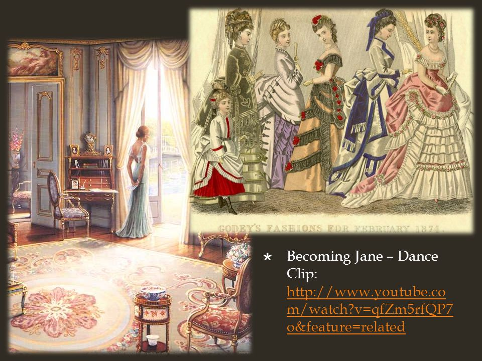Becoming Jane – Dance Clip: http://www.youtube.co m/watch v=qfZm5rfQP7 o&feature=related http://www.youtube.co m/watch v=qfZm5rfQP7 o&feature=related